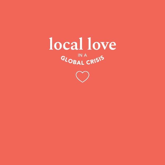 Local Love in Desperate Times